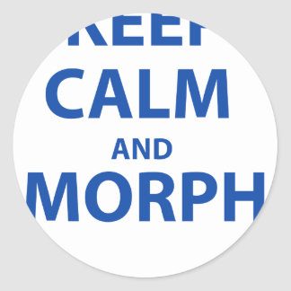 Keep Calm and Morph Round Sticker