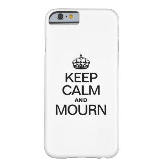 KEEP CALM AND MOURN BARELY THERE iPhone 6 CASE