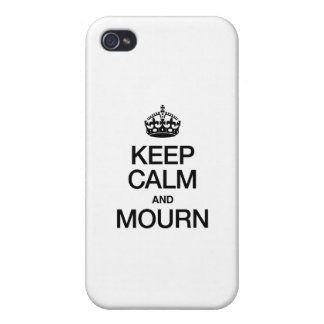 KEEP CALM AND MOURN iPhone 4 CASES