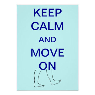 Keep Calm and Move On Custom Posters