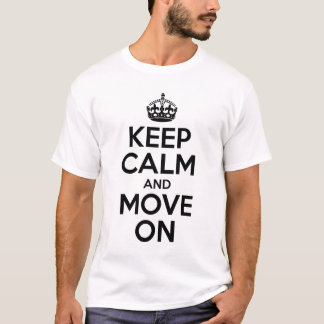 Keep Calm And Move On T-Shirt