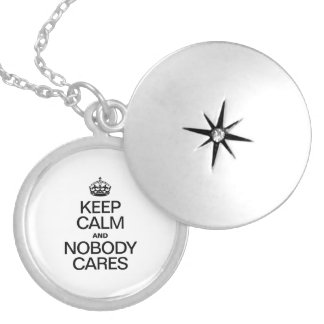 KEEP CALM AND NOBODY CARES ROUND LOCKET NECKLACE