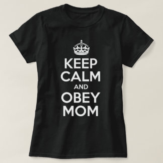 Keep Calm and Obey Mom T-shirts