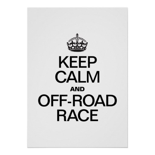 KEEP CALM AND OFF ROAD RACE POSTER