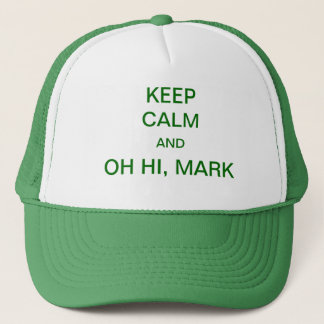 Keep Calm and Oh Hi Mark Trucker Hat