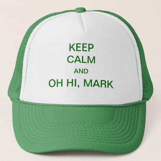 Keep Calm and Oh Hi Mark Trucker Hat