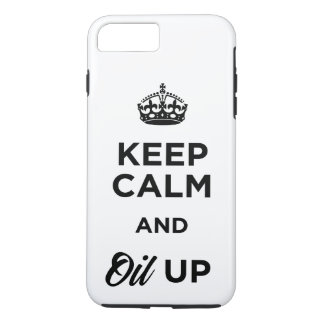Keep Calm and Oil Up iPhone 7 Plus Case