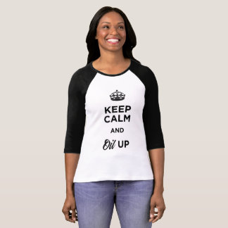 Keep Calm and Oil Up T-Shirt