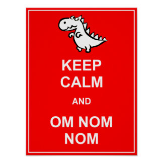 Keep Calm and Om Nom Nom Dinosaur Poster Sign