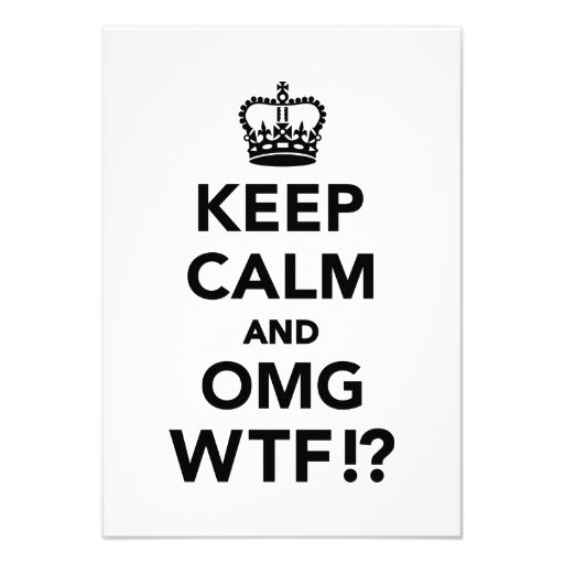 Keep calm and OMG WTF Invite