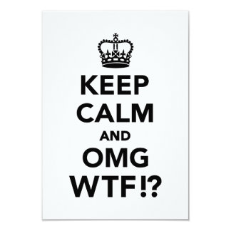 Keep calm and OMG WTF 3.5x5 Paper Invitation Card