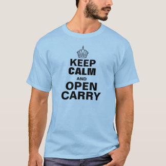 Keep Calm and OPEN CARRY T-Shirt
