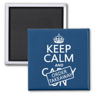 Keep Calm and Order Takeaway (in any colour) Magnet