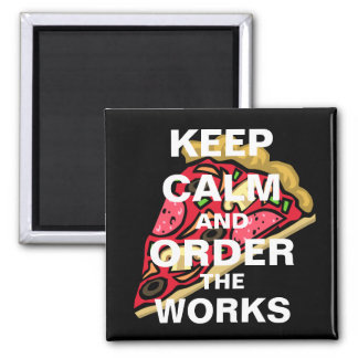 Keep Calm and Order the Works Magnet