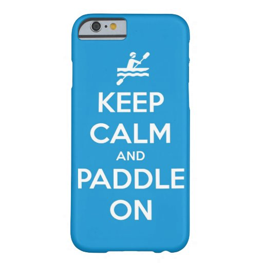 keep calm and paddle on iPhone 6 case