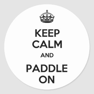 Keep Calm and Paddle On Round Sticker
