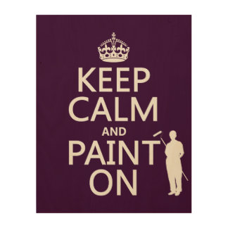 Keep Calm and Paint On (decorator)(any color) Wood Wall Art