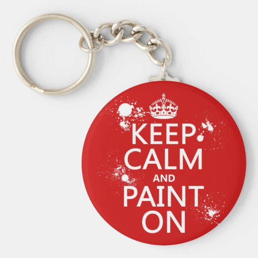 Keep Calm and Paint On (in all colors) Key Chains