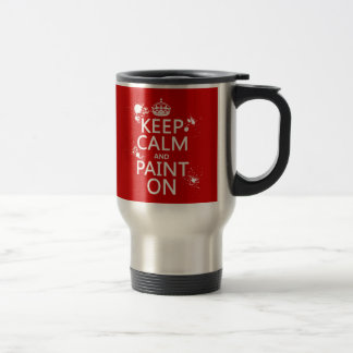 Keep Calm and Paint On (in all colors) Travel Mug
