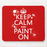 Keep Calm and Paint On (in all colours) Mouse Mats