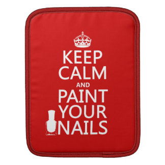 Keep Calm and Paint Your Nails (all colors) iPad Sleeve