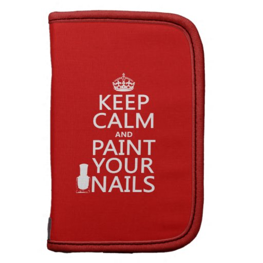 Keep Calm and Paint Your Nails (all colors) Folio Planner