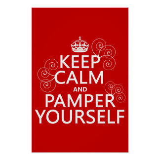 Keep Calm and Pamper Yourself (any color) Poster