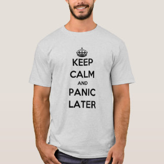 Keep Calm and Panic Later T-Shirt