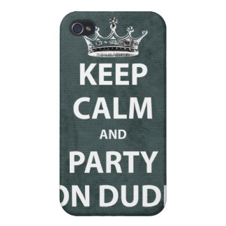 Keep Calm and Party On Dude Cases For iPhone 4