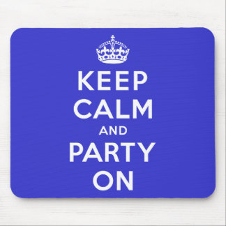 Keep Calm and Party On Mouse Pad