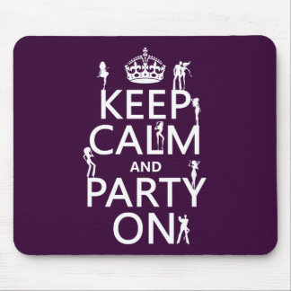 Keep Calm and Party On (party girls) (all colors) Mouse Pad
