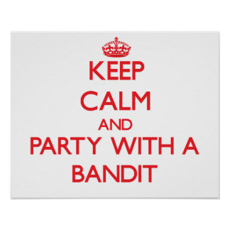 Keep Calm and Party With a Bandit Posters