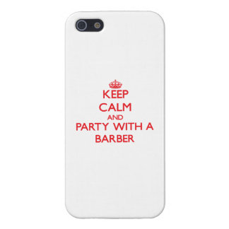 Keep Calm and Party With a Barber iPhone 5 Cases