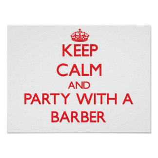 Keep Calm and Party With a Barber Poster
