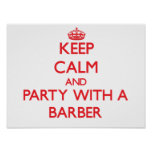 Keep Calm and Party With a Barber Posters