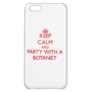 Keep Calm and Party With a Botanist iPhone 5C Cover