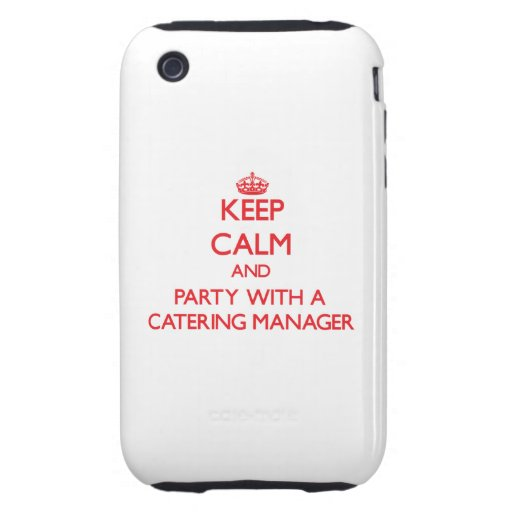 Keep Calm and Party With a Catering Manager Tough iPhone 3 Cover