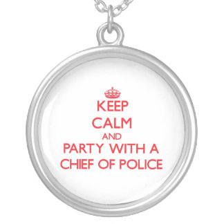 Keep Calm and Party With a Chief Of Police Pendants
