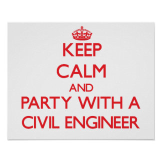 Keep Calm and Party With a Civil Engineer Poster