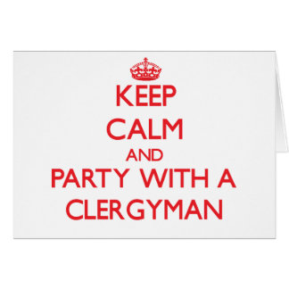 Keep Calm and Party With a Clergyman Greeting Card