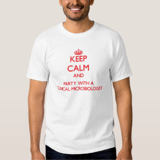 Keep Calm and Party With a Clinical Microbiologist Tees
