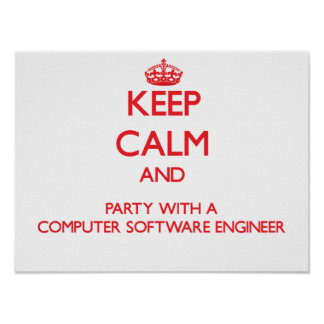 Keep Calm and Party With a Computer Software Engin Posters