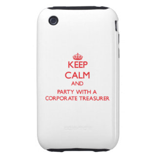 Keep Calm and Party With a Corporate Treasurer iPhone 3 Tough Cover
