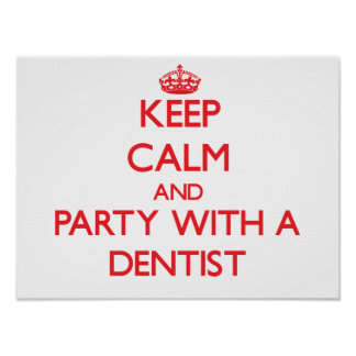 Keep Calm and Party With a Dentist Poster