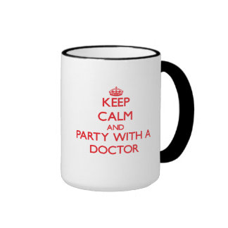 Keep Calm and Party With a Doctor Coffee Mugs