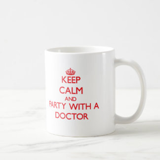 Keep Calm and Party With a Doctor Mug