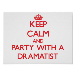 Keep Calm and Party With a Dramatist Poster