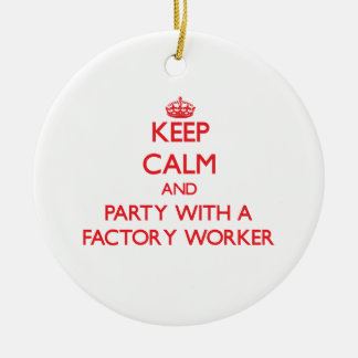 Keep Calm and Party With a Factory Worker Christmas Ornament