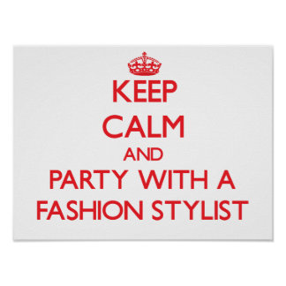Keep Calm and Party With a Fashion Stylist Poster