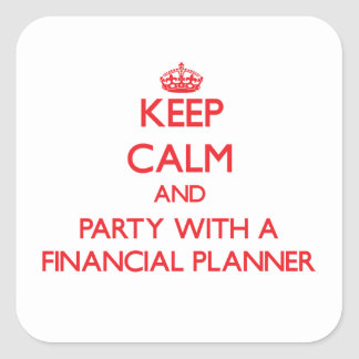 Keep Calm and Party With a Financial Planner Square Stickers
